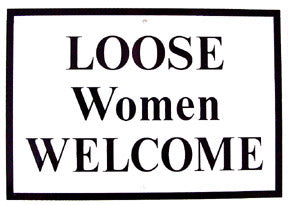 RR-62 LOOSE WOMEN WELCOME SIGN