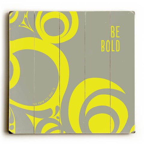 Be Bold Wood Sign 13x13 Planked