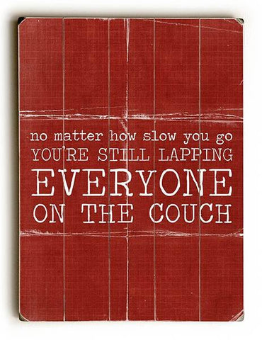 Your Lapping Everyone on the Couch Wood Sign 25x34 (64cm x 87cm) Planked