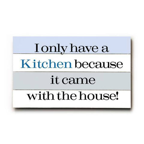 Kitchen came with the house Wood Sign 12x16 Planked