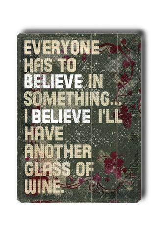 Everyone Has to Believe Wood Sign 9x12 (23cm x 31cm) Solid