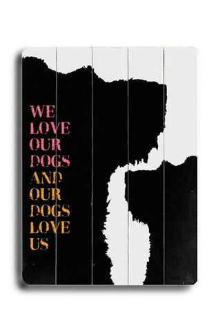 We love our Dogs Wood Sign 14x20 (36cm x 51cm) Planked