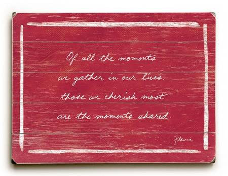 0003-0950-Moments Shared Wood Sign 9x12 (23cm x 31cm) Solid