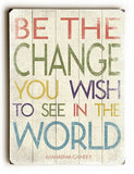 Be The Change Wood Sign 14x20 (36cm x 51cm) Planked