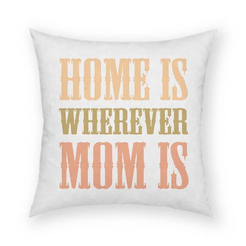 Home Is Wherever Mom Is Pillow 18x18
