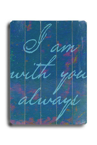 I am with you Always Wood Sign 14x20 (36cm x 51cm) Planked