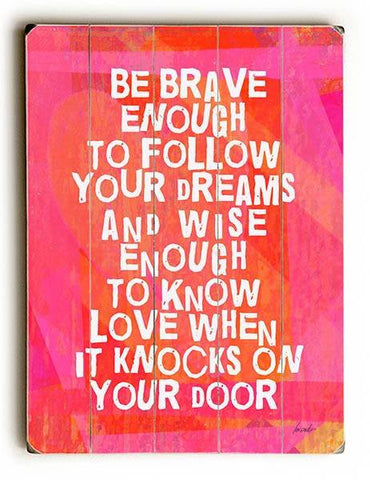 Be Brave Enough Wood Sign 12x16 Planked