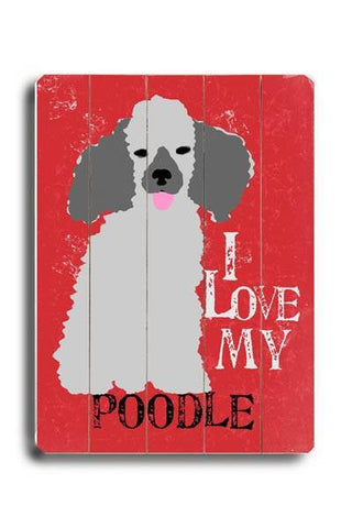 I love my poodle Wood Sign 12x16 Planked