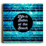 Life is Better at the Beach Wood Sign 13x13 Planked