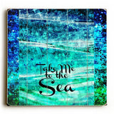Take me to the Sea Wood Sign 13x13 Planked