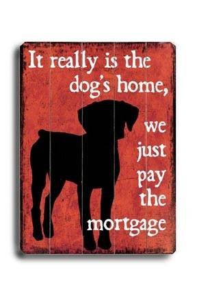 It really is the dog's home Wood Sign 14x20 (36cm x 51cm) Planked