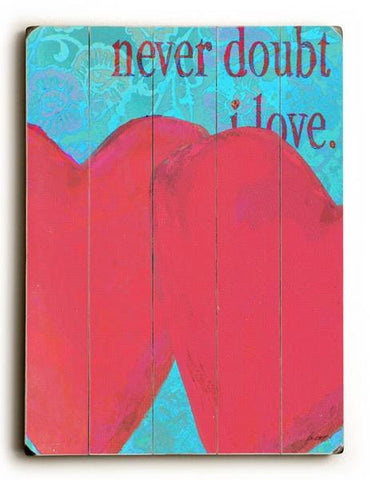 Never Doubt I Love Wood Sign 12x16 Planked