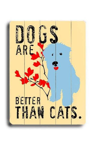 Dogs are better than cats Wood Sign 18x24 (46cm x 61cm) Planked