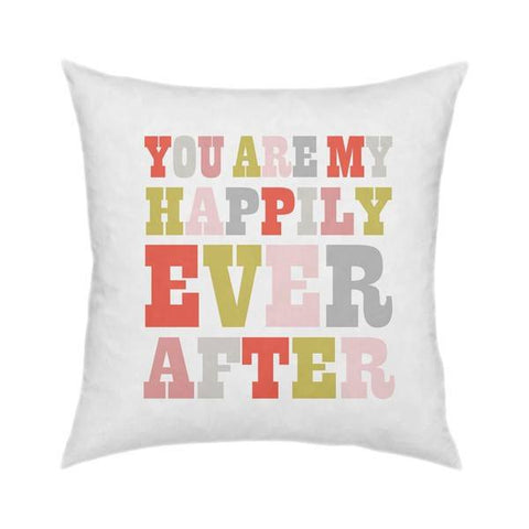You are my Happily Ever After Pillow 18x18