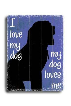 I love my dog Wood Sign 18x24 (46cm x 61cm) Planked
