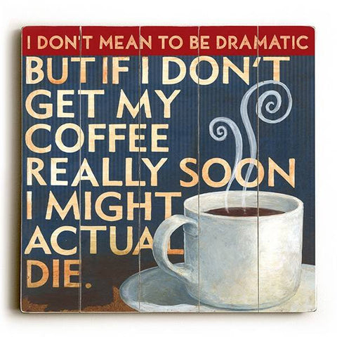 Dramatic Coffee Wood Sign 13x13 Planked