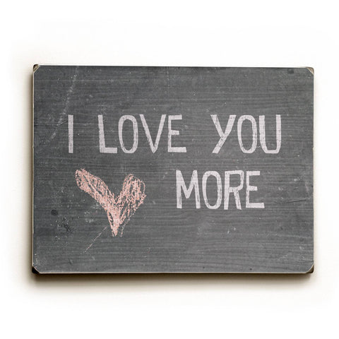 I Love You More Wood Sign 14x20 (36cm x 51cm) Planked