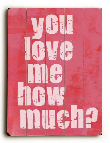 You Love Me How Much? Wood Sign 9x12 (23cm x 31cm) Solid