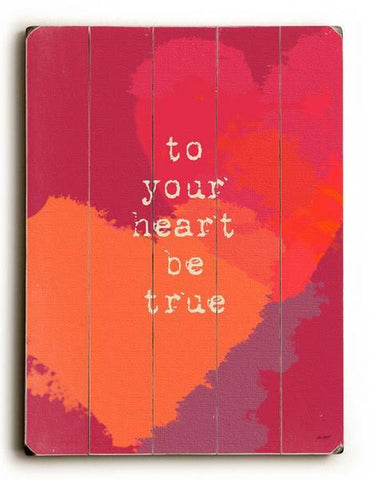 To Your Heart Be True Wood Sign 18x24 (46cm x 61cm) Planked