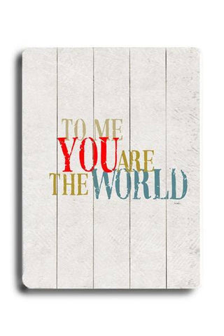 To me you are the world Wood Sign 12x16 Planked