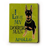 Personalized I love my doberman Wood Sign 9x12 (23cm x 31cm) Solid