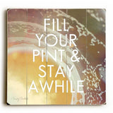 Fill your Pint & Stay Awhile Wood Sign 13x13 Planked