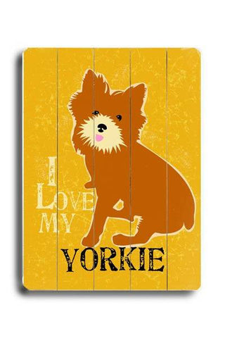 I love my yorkie Wood Sign 12x16 Planked