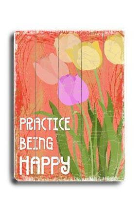 Practice being happy Wood Sign 25x34 (64cm x 87cm) Planked