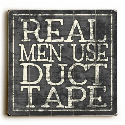 Real Men use Duct Tape Wood Sign 13x13 Planked