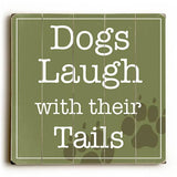Dogs Laugh with their tails Wood Sign 13x13 Planked
