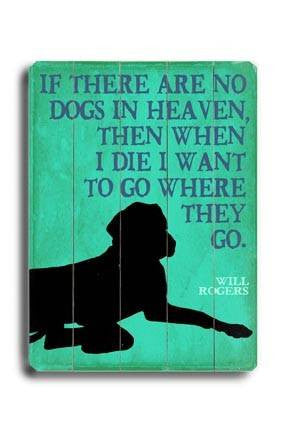 If there are no dogs in heaven Wood Sign 12x16 Planked