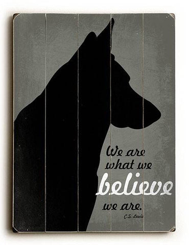 We are what we Believe Wood Sign 12x16 Planked