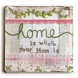 Home is where your mom is Wood Sign 13x13 Planked