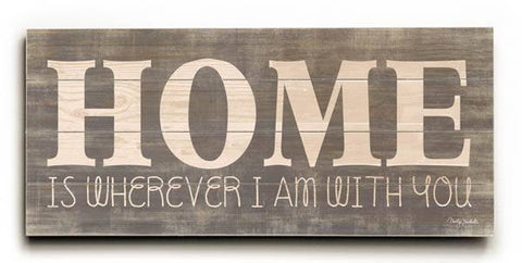 Home is Wherever I am With You! Wood Sign 10x24 (26cm x61cm) Planked