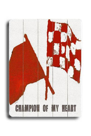 Champion of my heart Wood Sign 18x24 (46cm x 61cm) Planked