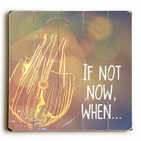 If Not Now, When... Wood Sign 13x13 Planked