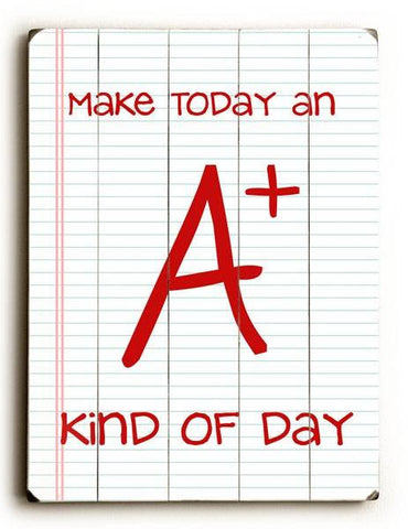 Make Today an A+ Wood Sign 9x12 (23cm x 31cm) Solid