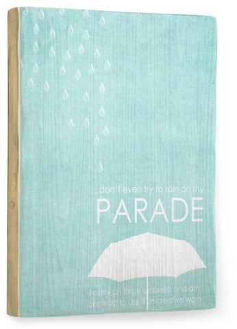 Rain on my Parade Wood Sign 18x24 (46cm x 61cm) Planked