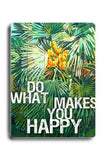 Do What Makes You Happy Wood Sign 18x24 (46cm x 61cm) Planked
