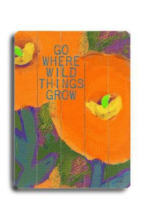 Go where wild things grow Wood Sign 12x16 Planked