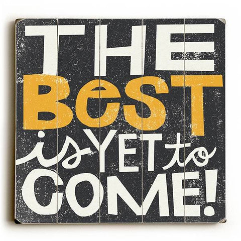 The Best is Yet to Come! Wood Sign 13x13 Planked