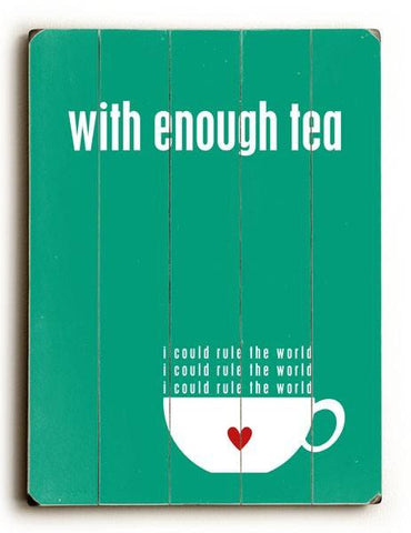 With Enough Tea - Green Wood Sign 18x24 (46cm x 61cm) Planked