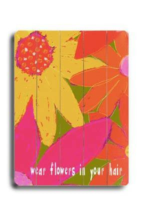 Wear flowers in your hair Wood Sign 12x16 Planked