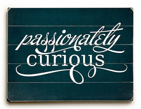 Passionately Curious-Blud Wood Sign 25x34 (64cm x 87cm) Planked