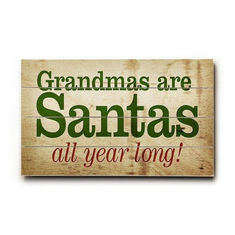 Grandmas Are Santas All Year Long Wood Sign 12x16 Planked