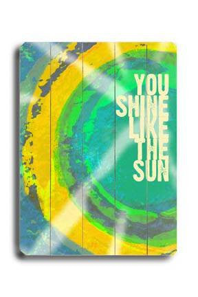 You shine like the sun Wood Sign 18x24 (46cm x 61cm) Planked