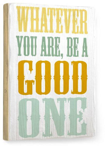 Be a Good One Wood Sign 18x24 (46cm x 61cm) Planked