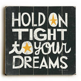 Hold on Tight to Your Dreams Wood Sign 13x13 Planked
