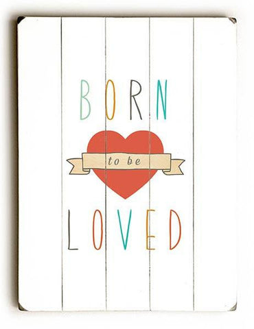 Born to be Loved Wood Sign 25x34 (64cm x 87cm) Planked