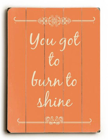 You got to burn the shine Wood Sign 25x34 (64cm x 87cm) Planked